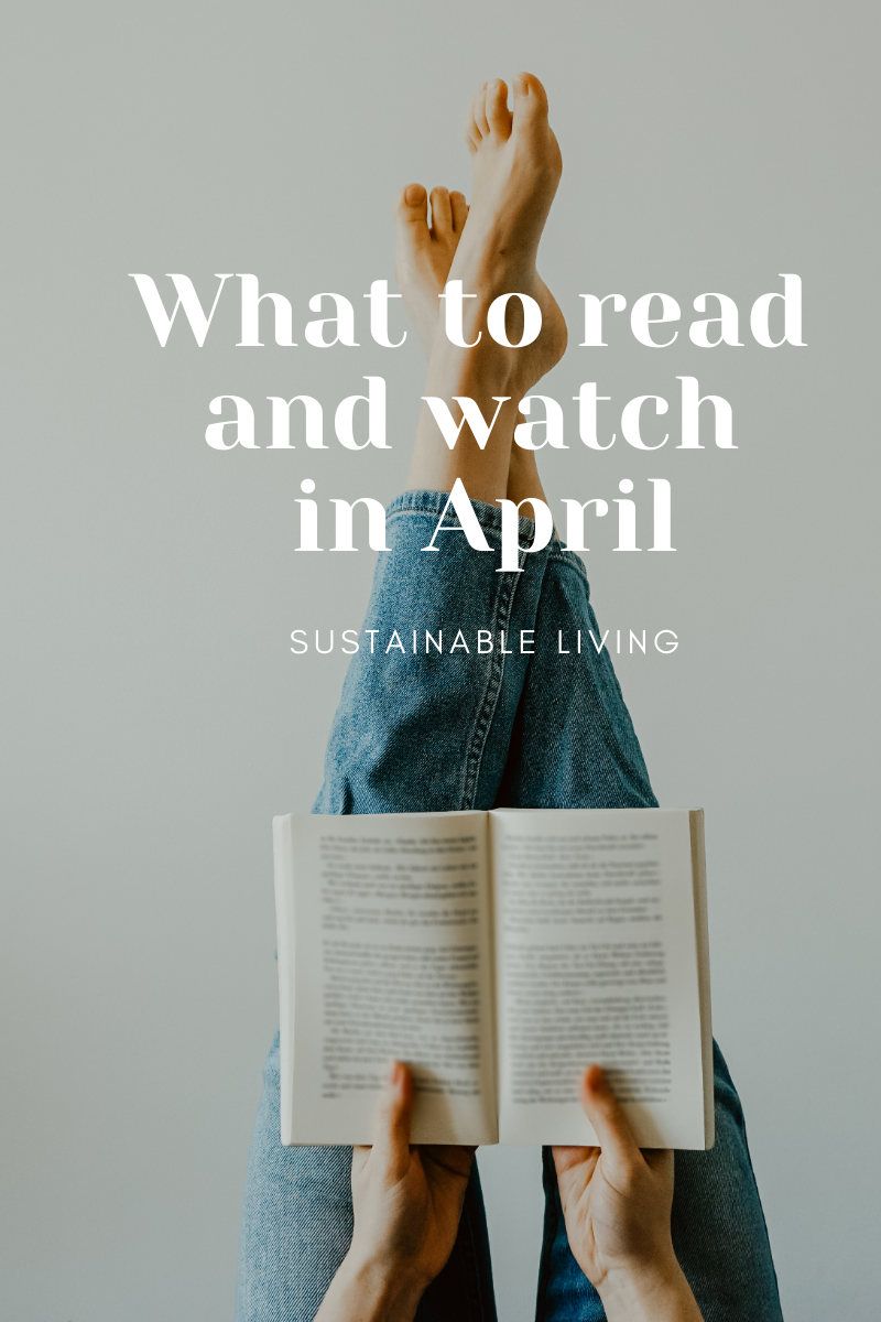 What to read and watch in April-currently wearing swiss blog-sustainable blogger
